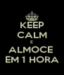 KEEP CALM E ALMOCE  EM 1 HORA - Personalised Poster A4 size