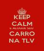 KEEP CALM E ALUGUE SEU  CARRO NA TLV - Personalised Poster A4 size