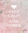 KEEP CALM E AMA AMBER - Personalised Poster A4 size
