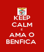 KEEP CALM E AMA O BENFICA  - Personalised Poster A4 size