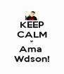 KEEP CALM e Ama  Wdson! - Personalised Poster A4 size