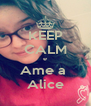 KEEP CALM e Ame a  Alice - Personalised Poster A4 size