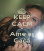 KEEP CALM e Ame a  Cacá - Personalised Poster A4 size