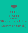 KEEP CALM E ancora Gli orali and then Summer time!;) - Personalised Poster A4 size