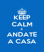 KEEP CALM E ANDATE A CASA - Personalised Poster A4 size