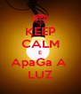 KEEP CALM E ApaGa A  LUZ - Personalised Poster A4 size