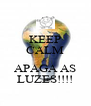 KEEP CALM E APAGA AS LUZES!!!! - Personalised Poster A4 size