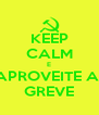 KEEP CALM E APROVEITE A  GREVE - Personalised Poster A4 size