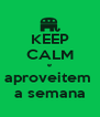 KEEP CALM e aproveitem  a semana - Personalised Poster A4 size