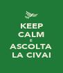 KEEP CALM E ASCOLTA LA CIVAI - Personalised Poster A4 size