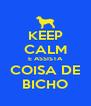 KEEP CALM E ASSISTA COISA DE BICHO - Personalised Poster A4 size