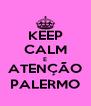KEEP CALM E ATENÇÃO PALERMO - Personalised Poster A4 size