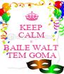 KEEP  CALM E BAILE WALT  TEM GOMA - Personalised Poster A4 size