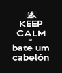 KEEP CALM e bate um cabelón - Personalised Poster A4 size