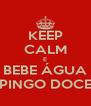 KEEP CALM E BEBE ÁGUA PINGO DOCE - Personalised Poster A4 size