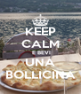 KEEP CALM  E BEVI UNA BOLLICINA - Personalised Poster A4 size