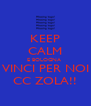 KEEP CALM E BOLOGNA  VINCI PER NOI CC ZOLA!! - Personalised Poster A4 size