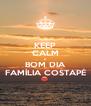 KEEP CALM E BOM DIA FAMÍLIA COSTAPÉ - Personalised Poster A4 size