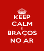 KEEP CALM E BRAÇOS NO AR - Personalised Poster A4 size
