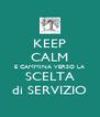 KEEP CALM E CAMMINA VERSO LA SCELTA di SERVIZIO - Personalised Poster A4 size