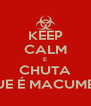 KEEP CALM E CHUTA QUE É MACUMBA - Personalised Poster A4 size