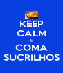 KEEP CALM E COMA SUCRILHOS - Personalised Poster A4 size
