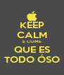 KEEP CALM E COME QUE ES TODO ÓSO - Personalised Poster A4 size
