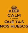 KEEP CALM E COME QUE TAS NOS HUESOS - Personalised Poster A4 size
