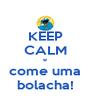 KEEP CALM e come uma bolacha! - Personalised Poster A4 size