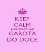 KEEP CALM E COMPARTILHE GAROTA DO DOCE - Personalised Poster A4 size
