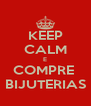 KEEP CALM E COMPRE  BIJUTERIAS - Personalised Poster A4 size
