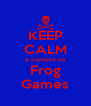 KEEP CALM e compre na Frog Games - Personalised Poster A4 size
