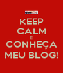 KEEP CALM E CONHEÇA MEU BLOG! - Personalised Poster A4 size