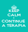 KEEP CALM E CONTINUE  A TERAPIA - Personalised Poster A4 size