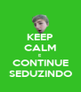 KEEP CALM E CONTINUE SEDUZINDO - Personalised Poster A4 size