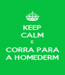 KEEP CALM E CORRA PARA A HOMEDERM - Personalised Poster A4 size