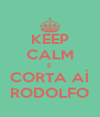 KEEP CALM E CORTA AÍ RODOLFO - Personalised Poster A4 size