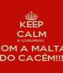 KEEP CALM E CUIDADO  COM A MALTA  DO CACÉM!!! - Personalised Poster A4 size