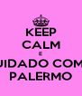 KEEP CALM E CUIDADO COM O PALERMO - Personalised Poster A4 size