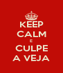 KEEP CALM E CULPE A VEJA - Personalised Poster A4 size