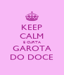 KEEP CALM E CURTA GAROTA DO DOCE - Personalised Poster A4 size