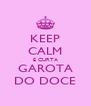 KEEP CALM E CURTA GAROTA DO DOCE - Personalised Poster A4 size