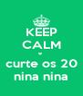 KEEP CALM e  curte os 20 nina nina - Personalised Poster A4 size