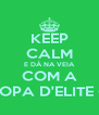 KEEP CALM E DÁ NA VEIA COM A TROPA D'ELITE <3 - Personalised Poster A4 size