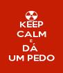 KEEP CALM E DÁ  UM PEDO - Personalised Poster A4 size