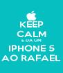 KEEP CALM E DA UM IPHONE 5 AO RAFAEL - Personalised Poster A4 size