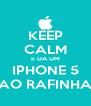 KEEP CALM E DA UM IPHONE 5 AO RAFINHA - Personalised Poster A4 size