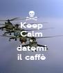 Keep Calm e datemi il caffè - Personalised Poster A4 size
