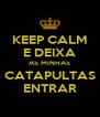KEEP CALM E DEIXA AS MINHAS CATAPULTAS ENTRAR - Personalised Poster A4 size