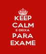 KEEP CALM E DEIXA PARA EXAME - Personalised Poster A4 size